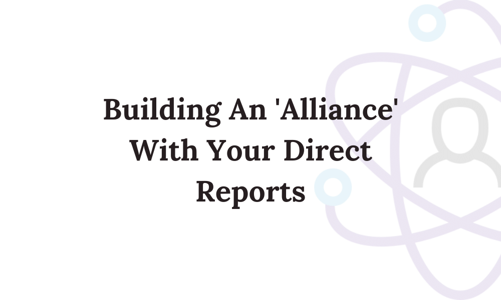 Building an 'Alliance' With Your Direct Reports Module