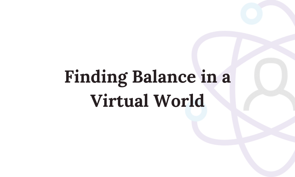 Finding Balance in a Virtual World