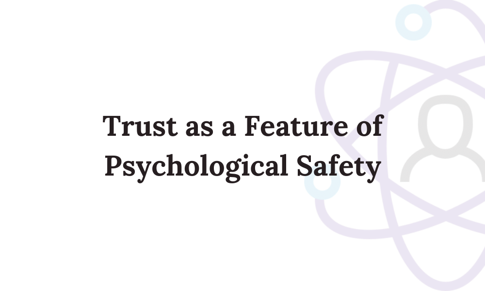 Trust as a Feature of Psychological Safety